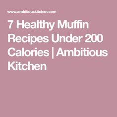 7 Healthy Muffin Recipes Under 200 Calories | Ambitious Kitchen