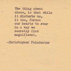 It's our chaos ....and we obviously find it secretly magnificent.