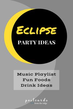 Ideas for an eclipse party including eclipse themed food, drinks, and music. A great resource for anyone who'll be visiting the path of totality.