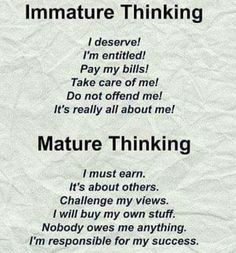 "So sad right now that these kids today are ""Immature Thinking"". Whatever happened to ""Mature Thinking""? The Words, Great Quotes, Quotes To Live By, Awesome Quotes, Shut Up Quotes, Grow Up Quotes, Aa Quotes, Simple Quotes, Quotable Quotes"