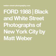 FORD 1988 | Black and White Street Photographs of New York City by Matt Weber