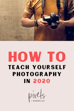 Here's a step-by-step guide to help you go from being a dabbler in photography to a skilled photographer without going to school. tips How To Teach Yourself Photography in 2020 - Pixels and Wanderlust
