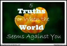 5 Truths for When the World Seems Against You - The Better Mom