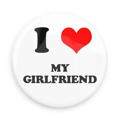 Funny Buttons - Custom Buttons - Promotional Badges - I love Pins - Wacky Buttons - I heart my girlfriend