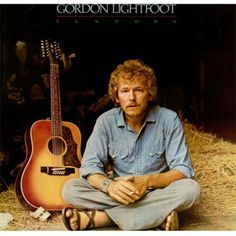 "Gordon Lightfoot ~ Favorite songs include ""The Wreck of the Edmund Fitzgerald"" (I have the 45) and ""Sundown""."