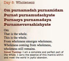 Wholeness: Om purnamadah purnamidam Purnat purnamudachyate Purnasya purnamadaya Purnamevavashishyate