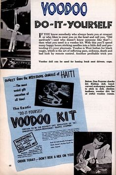"DIY Voodoo Kit 1956. Hilarious: ""IF YOU know somebody who always beats you at croquet or who likes to swat you on the head and call you, ""Old aardvark"" and who doesn't know someone like that?"" then what you need is a voodoo kit. With this you'll spend many happy hours sticking needles into a little doll and pretending it's your playmate. """