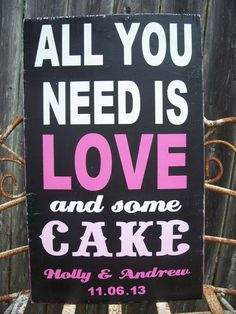 Personalized Wedding -All You Need is LOVE and some CAKE- Reception Sign, Food Table sign, Reception Decor, Cake Table via Etsy