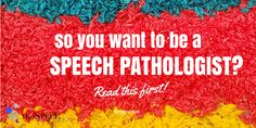 so you want to be a speech pathologist
