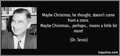 Maybe Christmas, he thought, doesn't come from a store.   Maybe Christmas…