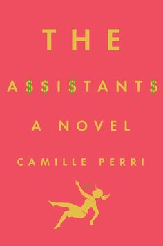 Pin for Later: 26 Books You Should Read This Spring The Assistants by Camille Perri, May 3