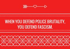 When you defend police brutality, you defend fascism