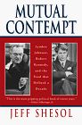 Mutual Contempt: Lyndon Johnson, Robert Kennedy, and the Feud That Defined a Decade by Jeff Shesol.