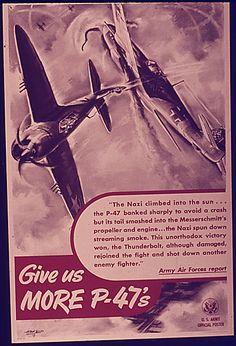 """#WW2Flyover: P-47 Thunderbolts""""Give us More P-47's""""(World War II Posters, 1942 - 1945)To mark the 70th Anniversary of the end of World War II in Europe, an """"Arsenal of Democracy"""" flyover of vintage aircraft will be taking place over Washington DC on the afternoon of May 8, 2015.Stay tuned as we'll feature many of these aircraft in our virtual #WW2FlyOver Series!"""