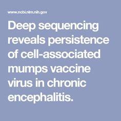 Deep sequencing reveals persistence of cell-associated mumps vaccine virus in chronic encephalitis.