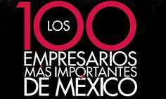 Los 100 Empresarios más Importantes de México 2011/ Mexico's Most Important Entrepreneurs 2011, a ranking by Expansión magazine based on personal wealth and corporate data.