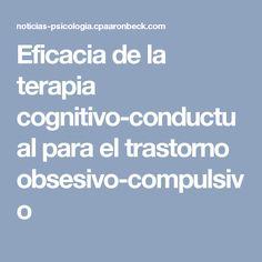 Eficacia de la terapia cognitivo-conductual para el trastorno obsesivo-compulsivo