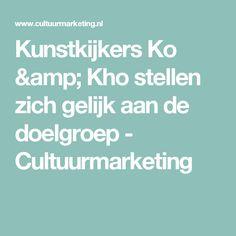 Kunstkijkers Ko & Kho stellen zich gelijk aan de doelgroep - Cultuurmarketing
