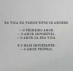 """""""Na vida há vários tipos de amor: o primeiro amor; o amor impossivel; o amor da sua vida. E o mais importante: o amor próprio"""""""