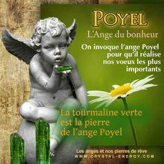 Poyel est l'ange du bonheur, on invoque l'ange Poyel avec sa pierre, la tourmaline verte, pour qu'il nous arrive toujours de bonnes et heureuses choses