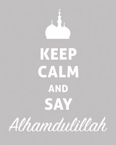 Keep Calm and say Alhamdulillah. Islamic Images, Islamic Pictures, Islamic Art, Quran Quotes, Faith Quotes, Quran Verses, Life Quotes, Islamic Inspirational Quotes, Islamic Quotes