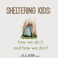 Catholic All Year: Sheltering Kids: How We Do It, and How We Don't