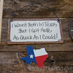 Texas+Sign++I+Wasn't+Born+in+Texas+But+I+Got+Here+As+Quick+As+I+Could