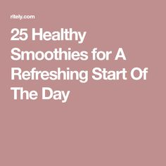 25 Healthy Smoothies for A Refreshing Start Of The Day