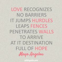 Maya Angelou Quote (About peace love hope barriers)