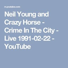 Neil Young and Crazy Horse - Crime In The City - Live 1991-02-22 - YouTube