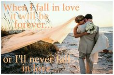 When I fall in love, it will be forever... or I'll never fall in love... ~ Nat King Cole