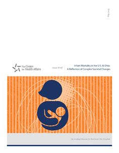 May 2015 Issue Brief - Infant Mortality in the U.S. & Ohio: A Reflection of Complex Societal Changes