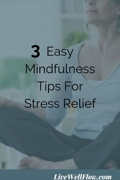 Have you wondered how you can use mindfulness to relieve your stress quickly? Here are three easy mindfulness practices you can use in the course of your day to help you shift out of stress mode. #mindfulness #stress management.