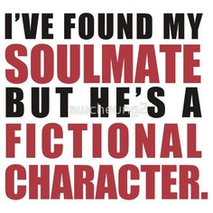 My Soulmate is a Fictional Character<< If you don't repin this you r a lier