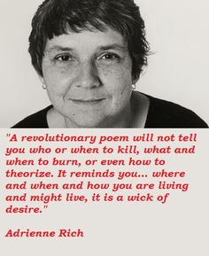 Adrienne Rich quotations, sayings. Famous quotes of Adrienne Rich, Adrienne Rich photos. Rich Quotes, Best Quotes, Sociological Imagination, Adrienne Rich, Senior Quotes, Author Quotes, Book Writer, Beautiful Songs, Cool Words