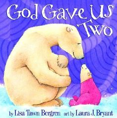 God gave us two..Also a good book for children who are getting a new baby brother or sister or both!