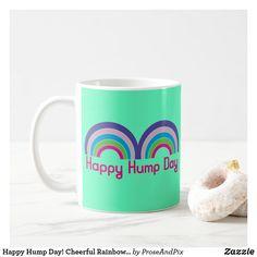 New >>> Happy Hump Day! Cheerful Rainbow Humps Coffee Mug +++ 50% off ZENDOFYEAR60 #shopping #deals #humpday #wednesday #drinking #rainbows #wednesdaywisdom