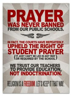 Pray all day long if you like, but don't force me to. Force your children to pray in your own church if you like. But do NOT try to force MY child to pray YOUR prayers in OUR public school!!!