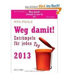 Weg damit! 2013: Entrümpeln für jeden Tag: Entrümpeln für jeden Tag. Text-Abreisskalender: Amazon.de: Rita Pohle: Bücher