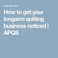 How to get your longarm quilting business noticed   APQS