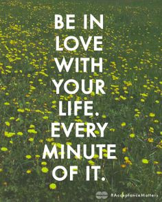 Be in love with your life every minute of it...after all it's the only one you have.  #AcceptanceMatters #CommissionedByMasterCard #JustinaBlakeney