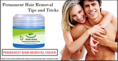 Permanent Hair Removal Tips and Tricks - Permanent Hair Removal Cream