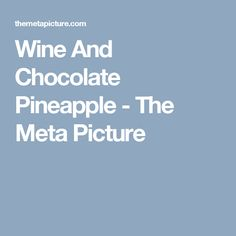 Wine And Chocolate Pineapple - The Meta Picture