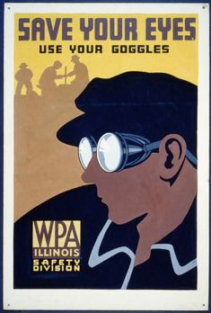 Save Your Eyes: Another reminder to work carefully. (Photo Source: Library of Congress/WPA Posters Collection)