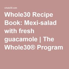 Whole30 Recipe Book: Mexi-salad with fresh guacamole | The Whole30® Program