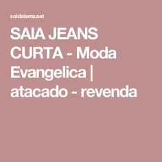 4f49776d83 SAIA JEANS CURTA - Moda Evangelica