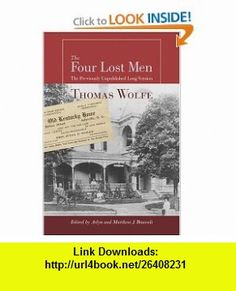 The Four Lost Men The Previously Unpublished Long Version, Including the Original Short Story (9781570037337) Thomas Wolfe, Arlyn Bruccoli, Matthew J. Bruccoli , ISBN-10: 1570037337  , ISBN-13: 978-1570037337 ,  , tutorials , pdf , ebook , torrent , downloads , rapidshare , filesonic , hotfile , megaupload , fileserve