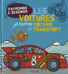 J'apprends à dessiner Les voitures et autres moyens de transports: Amazon.fr: Philippe Legendre: Livres A partir de 5 ans ?