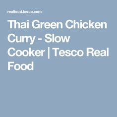 Thai Green Chicken Curry - Slow Cooker | Tesco Real Food