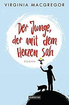 Der Junge, der mit dem Herzen sah: Roman